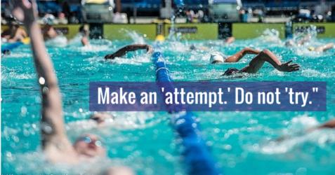 Make an 'attempt.' Do not 'try.-