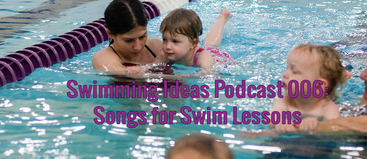 Swimming Ideas Podcast 006: Songs for Swimming Lessons