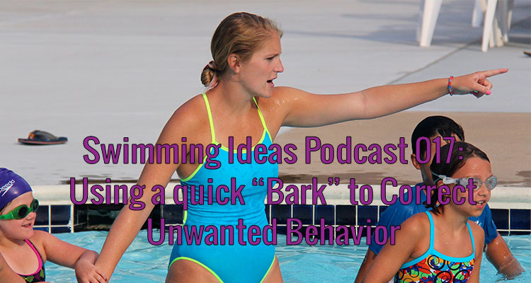 """Swimming Ideas Podcast 017: Using a quick """"Bark"""" to Correct Unwanted Behavior"""