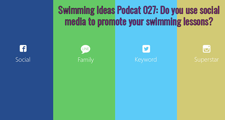SIP 027: Do you use social media to promote your swimming lessons?