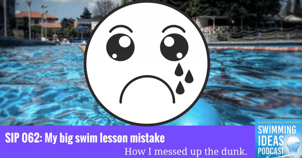 SIP 062: My big swim lesson mistake